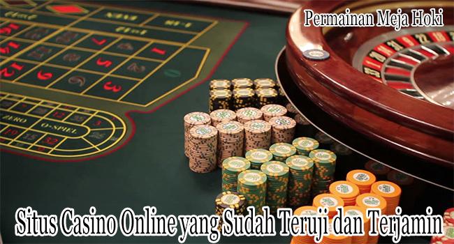 Situs Casino Online yang Sudah Teruji dan Terjamin Keamanannya