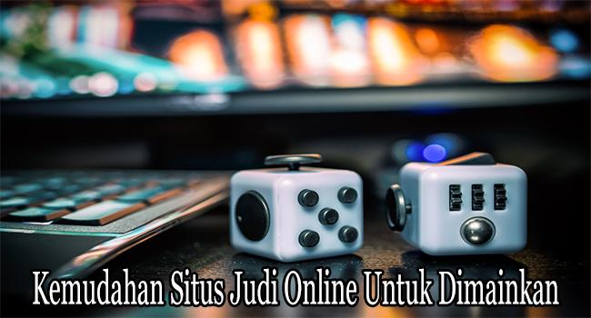 Kemudahan Situs Judi Online Modern Untuk Dimainkan