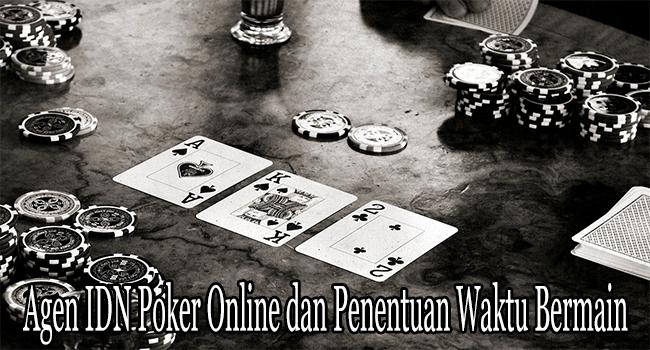 Agen IDN Poker Online dan Penentuan Banyaknya Waktu Bermain